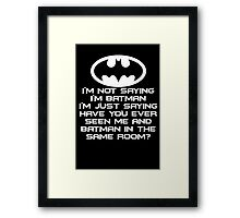I'M NOT SAYING I'M BADMAN TOP FUNNY HUMOUR COMIC DC SUPERHERO Framed Print