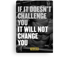 If it doesn't challenge you it will not change you Canvas Print