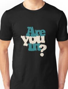Are You In Unisex T-Shirt