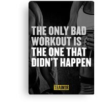 The only bad workout is the one that didn't happen Canvas Print