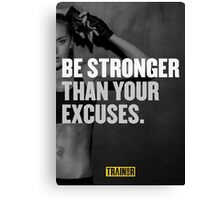Be stronger than your excuses. Canvas Print