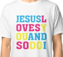 Jesus Loves You and So DO I - Christian T Shirt Classic T-Shirt
