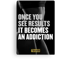 Once you see results it becomes an addiction Canvas Print
