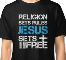 Jesus Sets Free - Religion Sets Rules - Christian T Shirt Classic T-Shirt