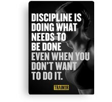Discipline is doing what needs to be done even when you don't want to do it. Canvas Print