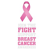 Join the fight - Support Breast Cancer Awareness T Shirt Photographic Print