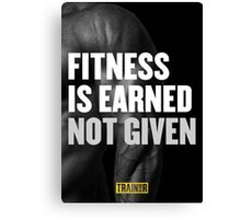Fitness is earned not given Canvas Print