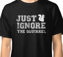 Just Ignore The Squirrel - ADHD Awareness Shirt Classic T-Shirt