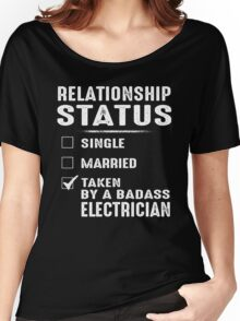 Relationship Status Taken By A Badass Electrician Women's Relaxed Fit T-Shirt