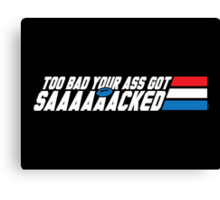 Too Bad Your Ass Got Sacked (NSFW) Canvas Print