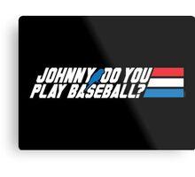 Johnny, Do You Play Baseball? Metal Print