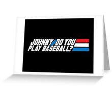 Johnny, Do You Play Baseball? Greeting Card