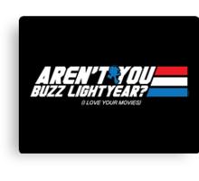 Aren't You Buzz Lightyear? Canvas Print