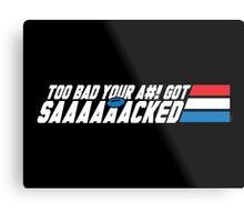 Too Bad Your Ass Got Sacked (SFW) Metal Print