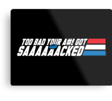 Too Bad Your Ass Got Sacked (SFW) Metal Print