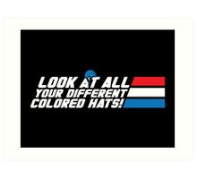Look at All Your Different Colored Hats! Art Print