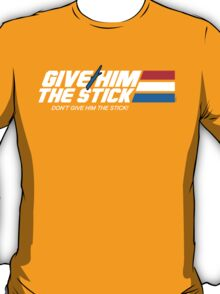 Give Him the Stick T-Shirt