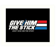 Give Him the Stick Art Print
