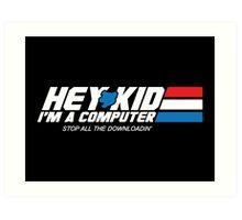 Hey Kid I'm a Computer Art Print