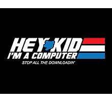 Hey Kid I'm a Computer Photographic Print