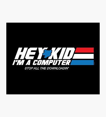 Hey Kid I'm a Computer Photographic Print