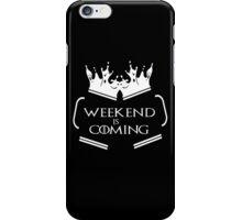 Weekend is Coming iPhone Case/Skin