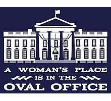 A Woman's Place is in the Oval Office Photographic Print