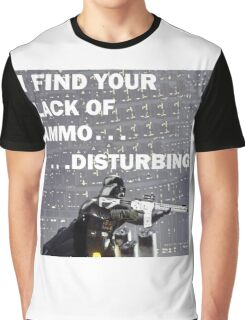 I Find Your Lack Of Ammo Disturbing Graphic T-Shirt