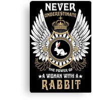 Never underestimate  the power of a woman with a rabbit Canvas Print