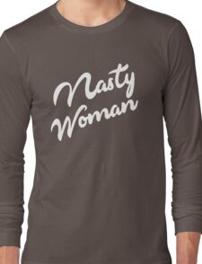 Nasty Woman  Long Sleeve T-Shirt