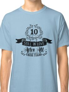 10th Wedding Anniversary Still In Love 10 Years Classic T-Shirt