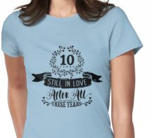10th Wedding Anniversary Still In Love 10 Years Womens Fitted T-Shirt