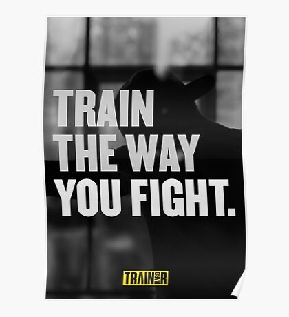 Train the way you fight. Poster