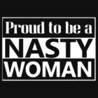 Proud to be a nasty woman by ifrogtees
