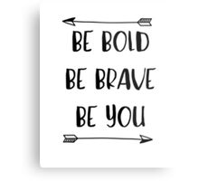 Be Bold, Be Brave, Be You - Inspirational Quote Metal Print