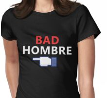 Nasty Woman - Bad Hombre Womens Fitted T-Shirt