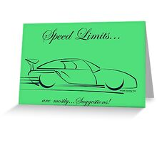 SPEED LIMITS...are mostly SUGGESTIONS! Greeting Card
