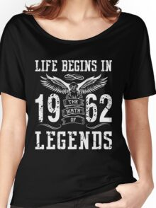 Life Begins In 1962 Birth Legends Women's Relaxed Fit T-Shirt