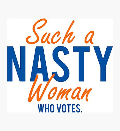 nasty woman Photographic Print