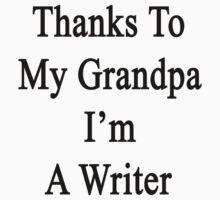 Thanks To My Grandpa I'm A Writer  by supernova23