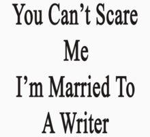 You Can't Scare Me I'm A Writer  by supernova23