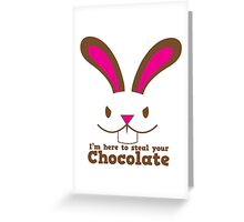 Easter rabbit I'm here to STEAL your CHOCOLATE Greeting Card