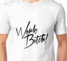 Work Bitch Unisex T-Shirt