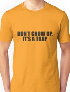 DONT GROW UP ITS A TRAP - Black Unisex T-Shirt