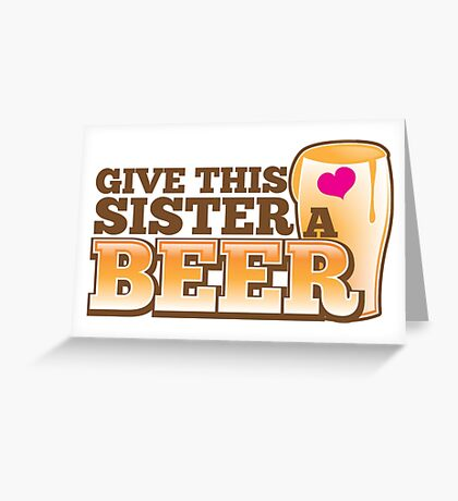 Give this sister a BEER Greeting Card