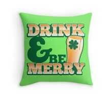 Green Irish Drink and be merry! Throw Pillow