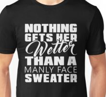 Nothing gets her wetter than a manly face sweater T-shirt Unisex T-Shirt
