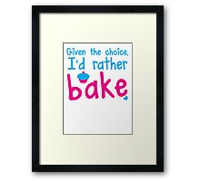 Given the choice I'd rather Bake with cupcake  Framed Print