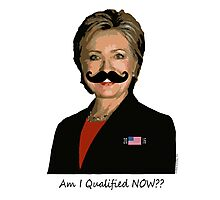 HILLARY for PRESIDENT: Am I qualified NOW? Photographic Print