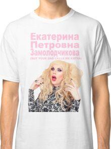 YOUR DAD CALLS ME KATYA Classic T-Shirt